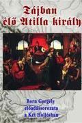 Born Gergely - A tájban élő Attila király A Kárpát-medence szent földrajza